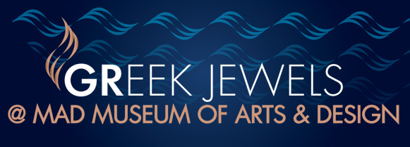 GREEK JEWELS @ MAD MUSEUM OF ARTS & DESIGN